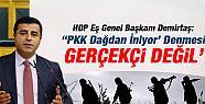 PKK Dağdan İniyor Denmesi Gerçekçi Değil