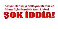 Sosyal Medya'yı Sallayan Mersin ve Adana İçin Bombalı Araç Listesi