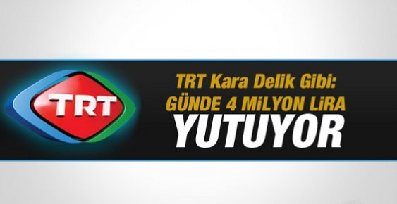 TRT Kara Delik Gibi: Günde 4 Milyon Lira Yutuyor