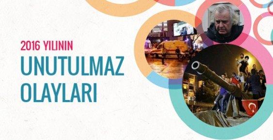 Türkiye İçin 2016 Unutulmaz Bir Yıl Oldu! İşte O Olaylar