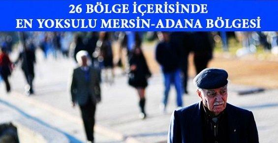 Türkiye'de 26 Bölge İçerisinde En Yoksul Bölge Adana Mersin Bölgesi