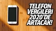 Telefon Vergisi 2020 İtibarıyla Artacak