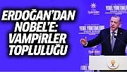 Erdoğan'dan Nobel Komitesine: Vampirler Topluluğu