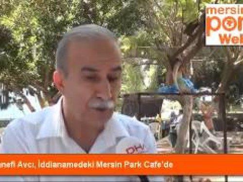 Hanefi Avcı, İddianamedeki Mersin Park Cafe'de